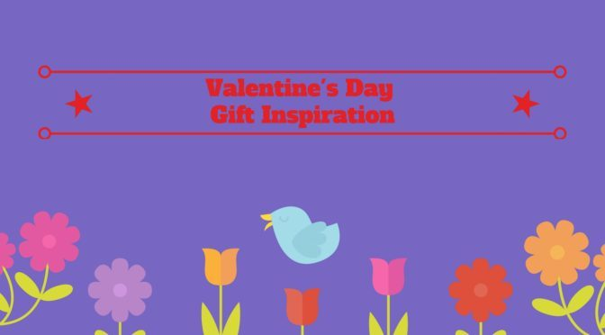 Valentine's Day Gift Inspiration