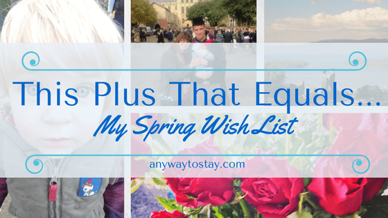 This Plus That Equals…. My Spring Wish List