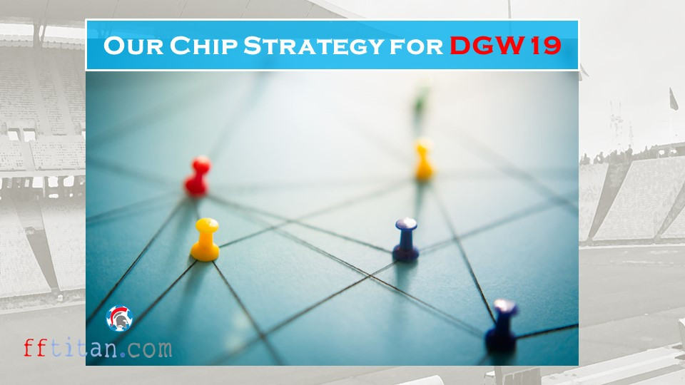 Chip Strategy for FPL DGW19