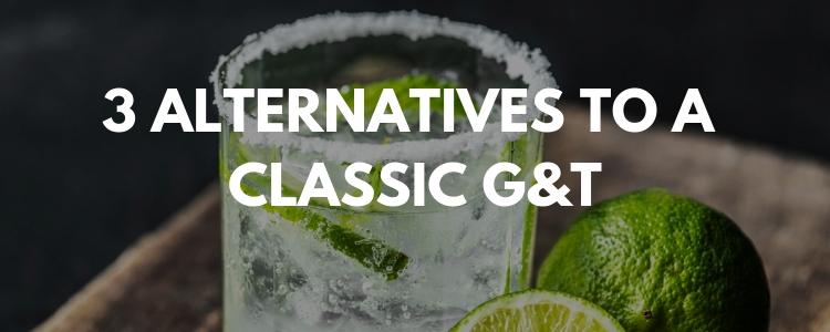 Alternatives to G&T