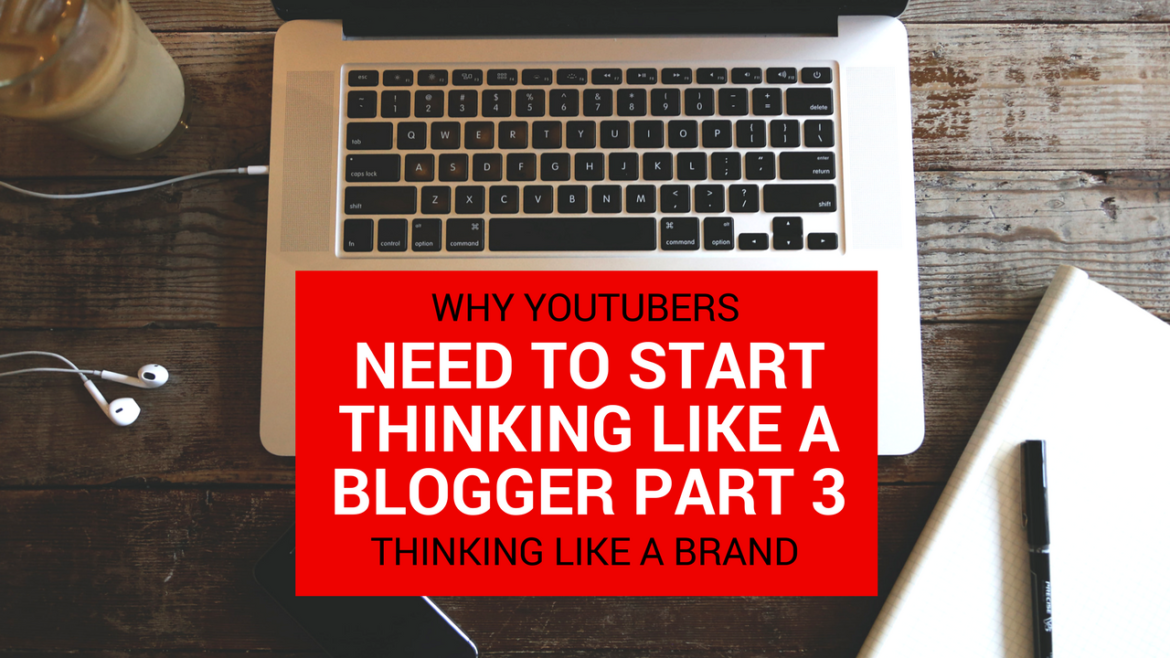 Why YouTubers Need To Start Thinking Like a Blogger Part 3 (Branding)
