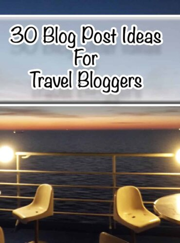 30 Blog Post Ideas for Travel Bloggers