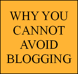 Why You Cannot Avoid Blogging Today