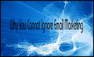 why you cannot ignore email marketing