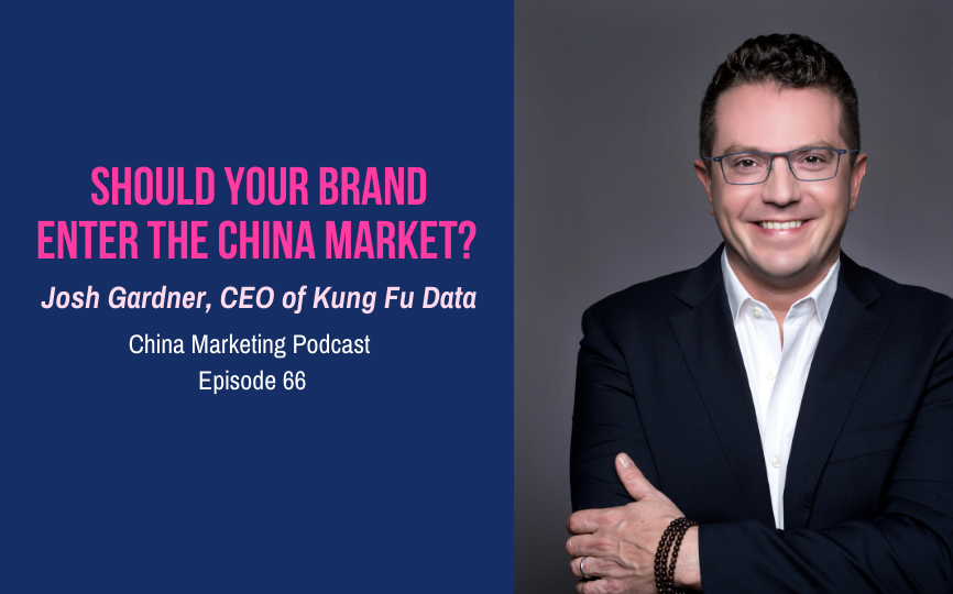 CMP066: Should Your Brand Enter the China Market? Josh Gardner, CEO of Kung Fu Data, gives his honest opinion