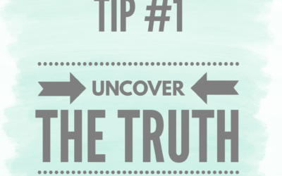 Tip #1 Uncover the truth