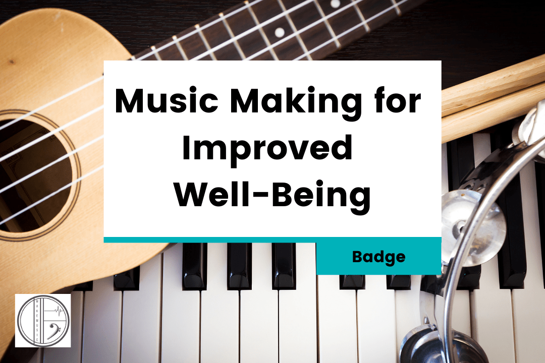 Music Making For Improved Well-Being – Badge
