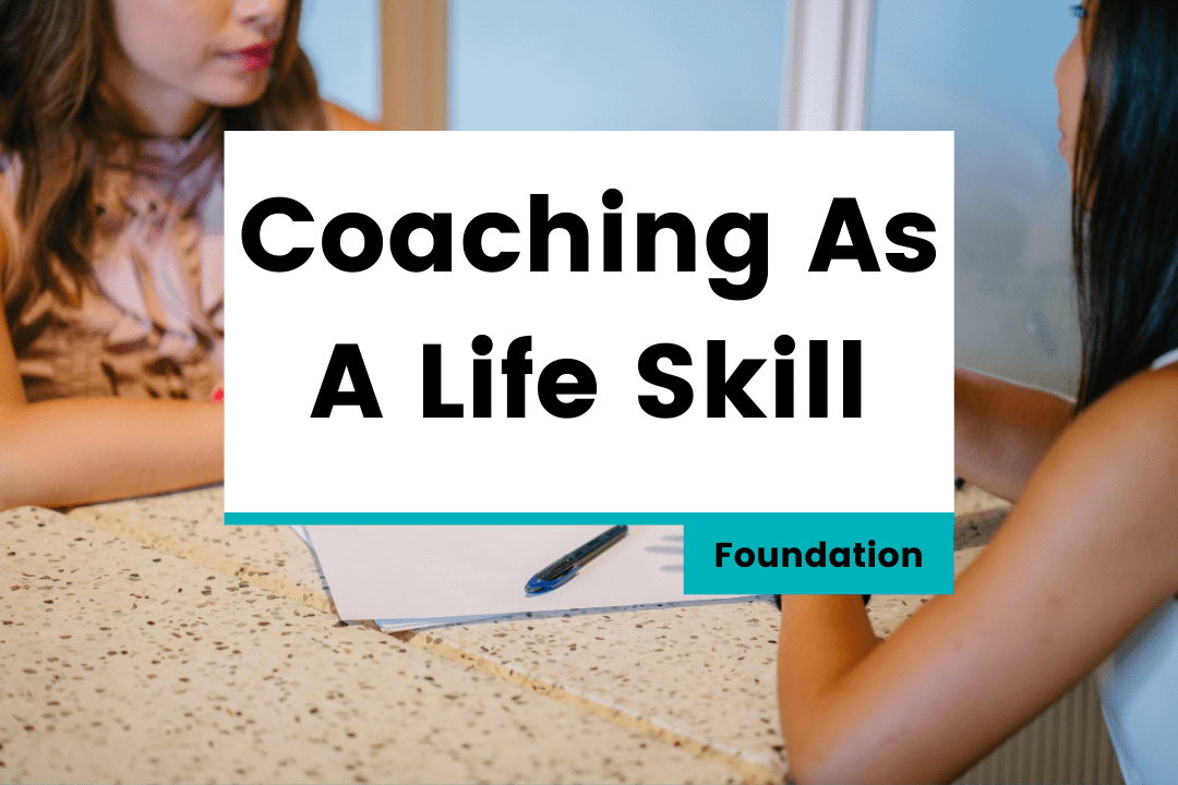 Coaching As A Life Skill – Foundation