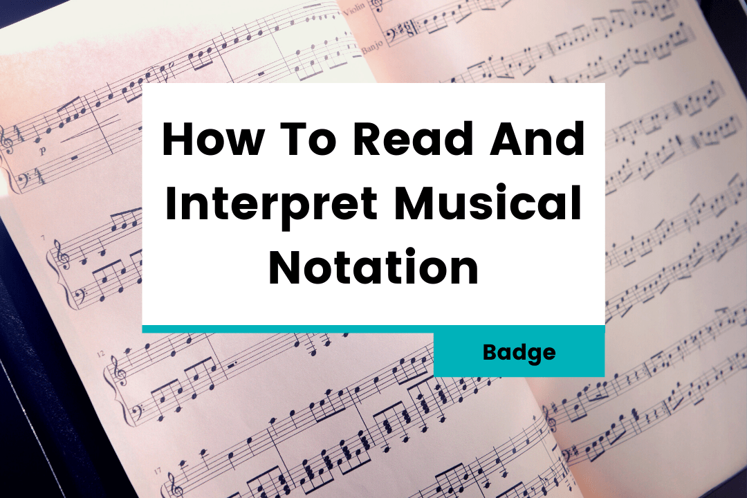 How To Read And Interpret Musical Notation – Badge