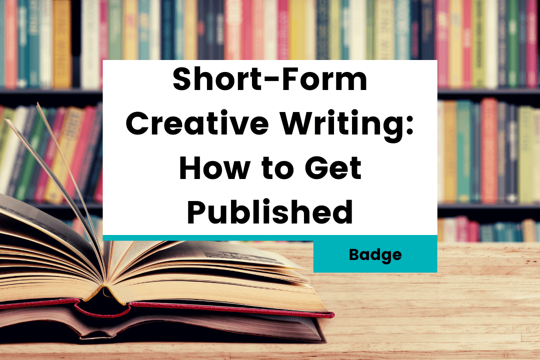 Short-Form Creative Writing: How to Get Published – Badge