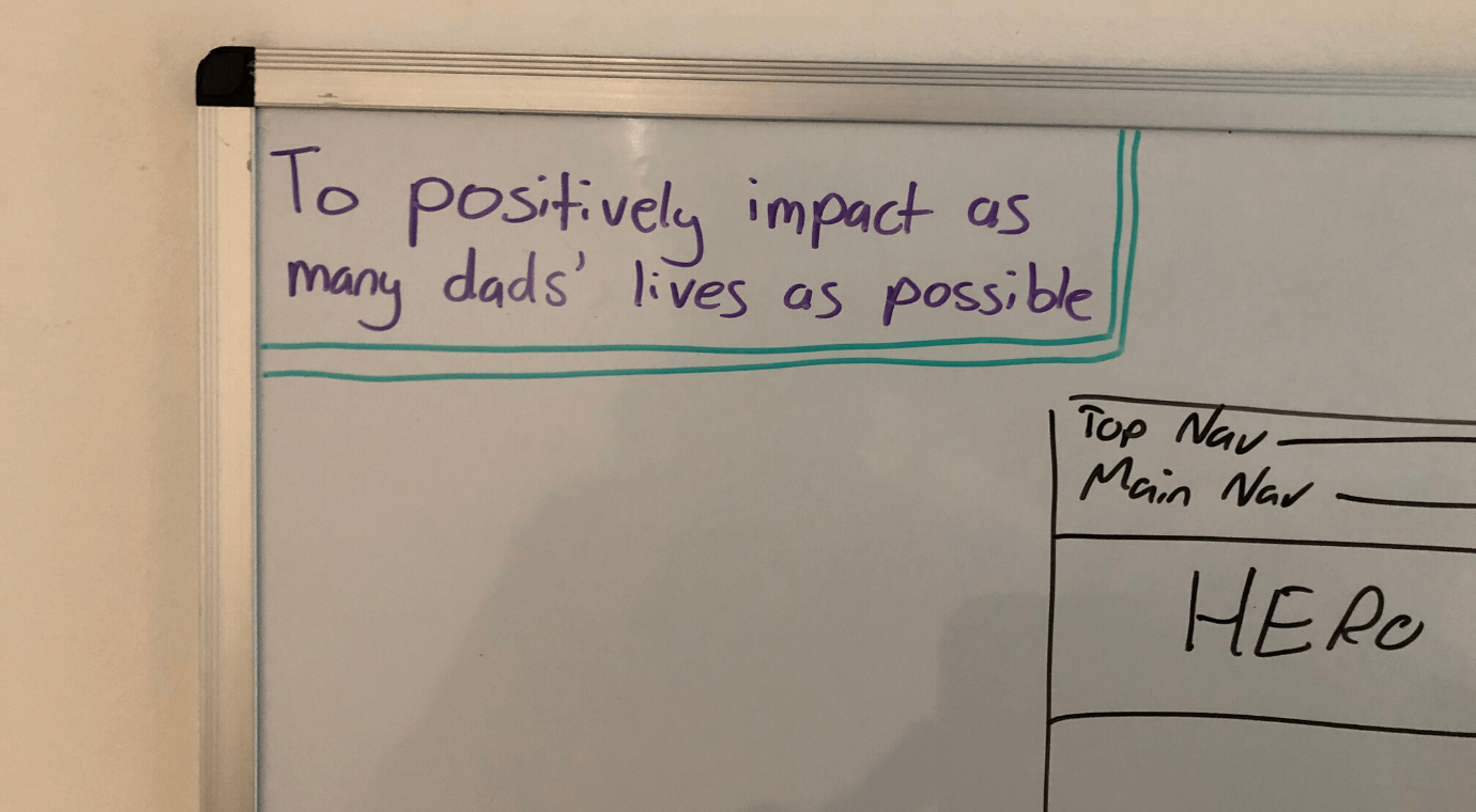 Positively impact as many dads' lives as possible