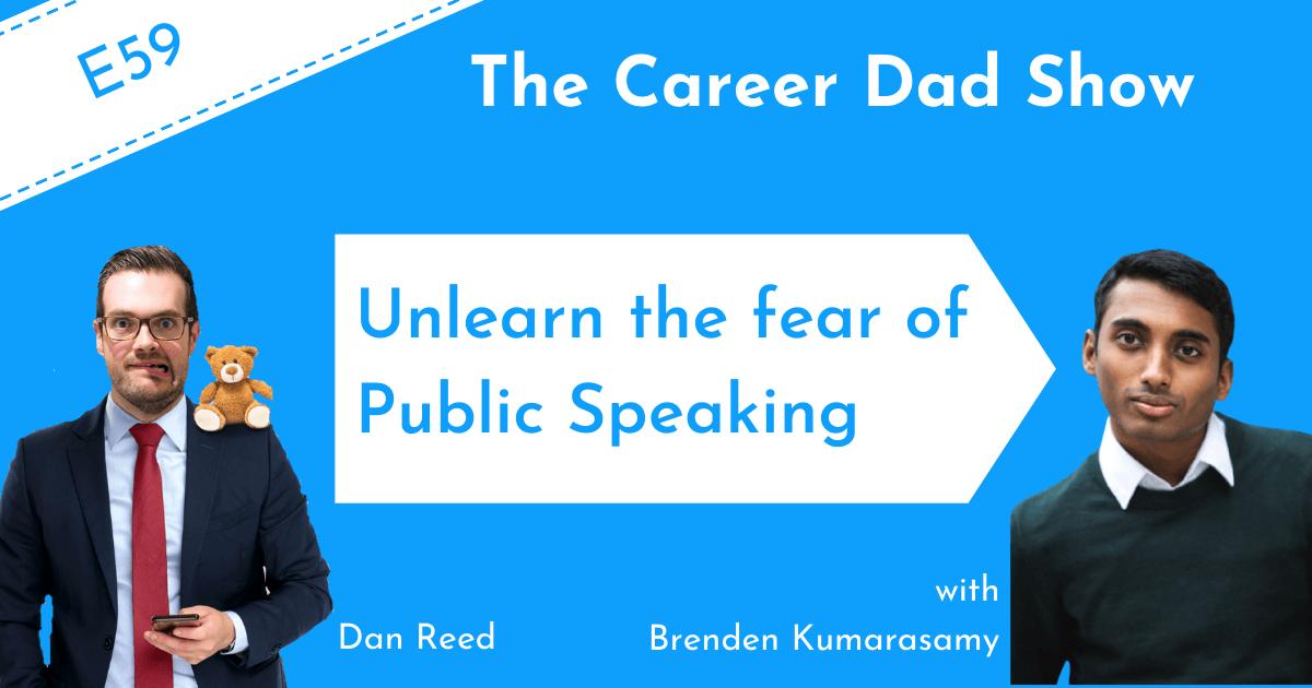 Unlearn the Fear of Public Speaking Brenden Kuramasamy