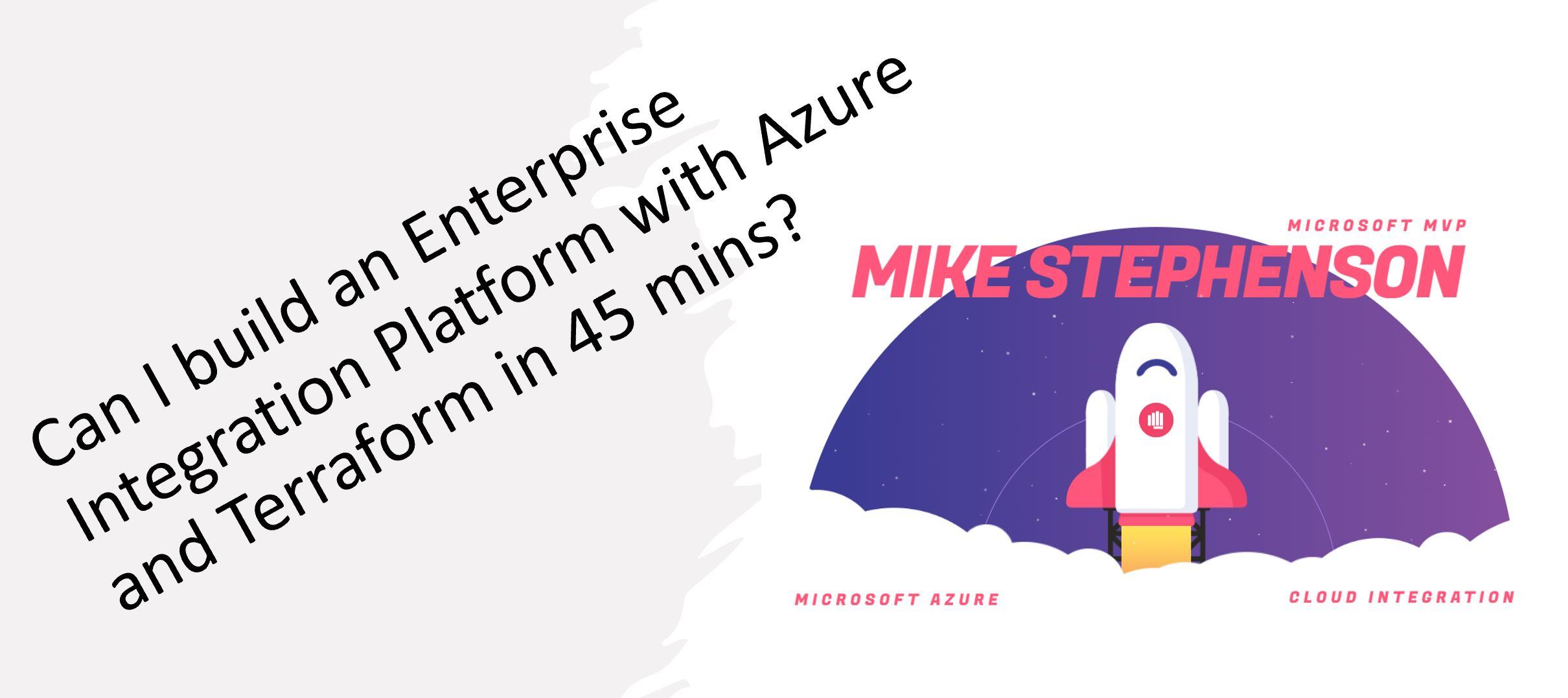 Can I build an Enterprise Integration Platform with Azure and Terraform in 45 mins?