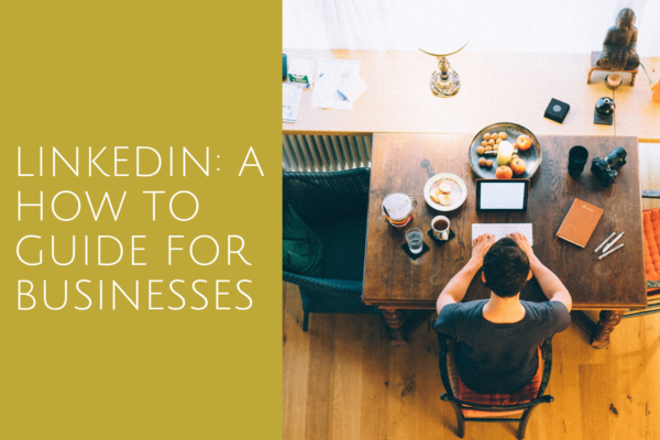 How to use LinkedIn as a small or medium sized business: Our top tips