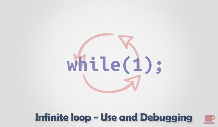 Infinite loop - use and debugging