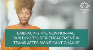 Embracing the new normal: building trust engagement in teams fearless edge