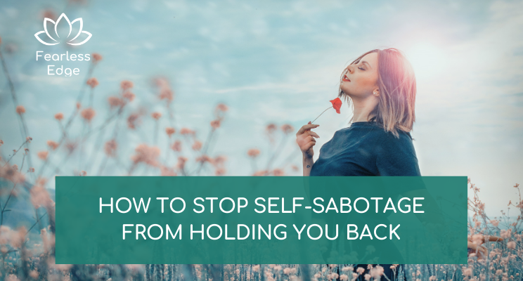 how to stop self-sabotage from holding you back fearless edge