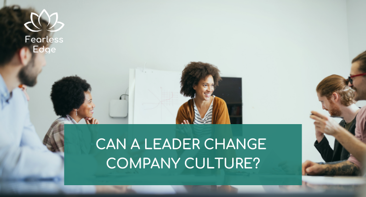 can a leader change company culture fearless edge