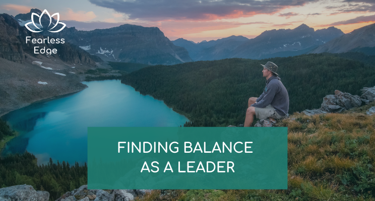 finding balance as a leader Fearless Edge