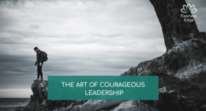 The Art of Courageous Leadership