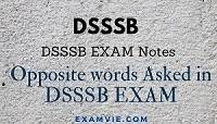 Opposite words asked in DSSSB Exam