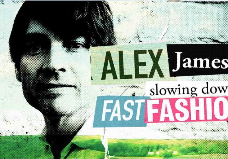 Alex James Slowing Down Fast Fashion Documentary