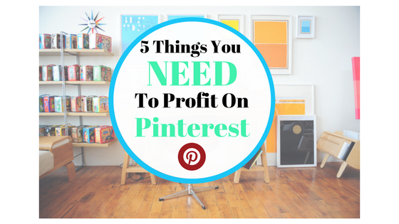 5 Things You Need To Profit On Pinterest