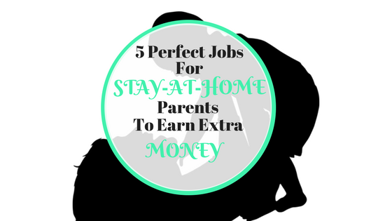 5 Perfect Stay At Home Jobs For Busy Parents.