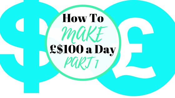 How to Make 100 a Day – Part 1 – No Outlay Needed & Simple to Do