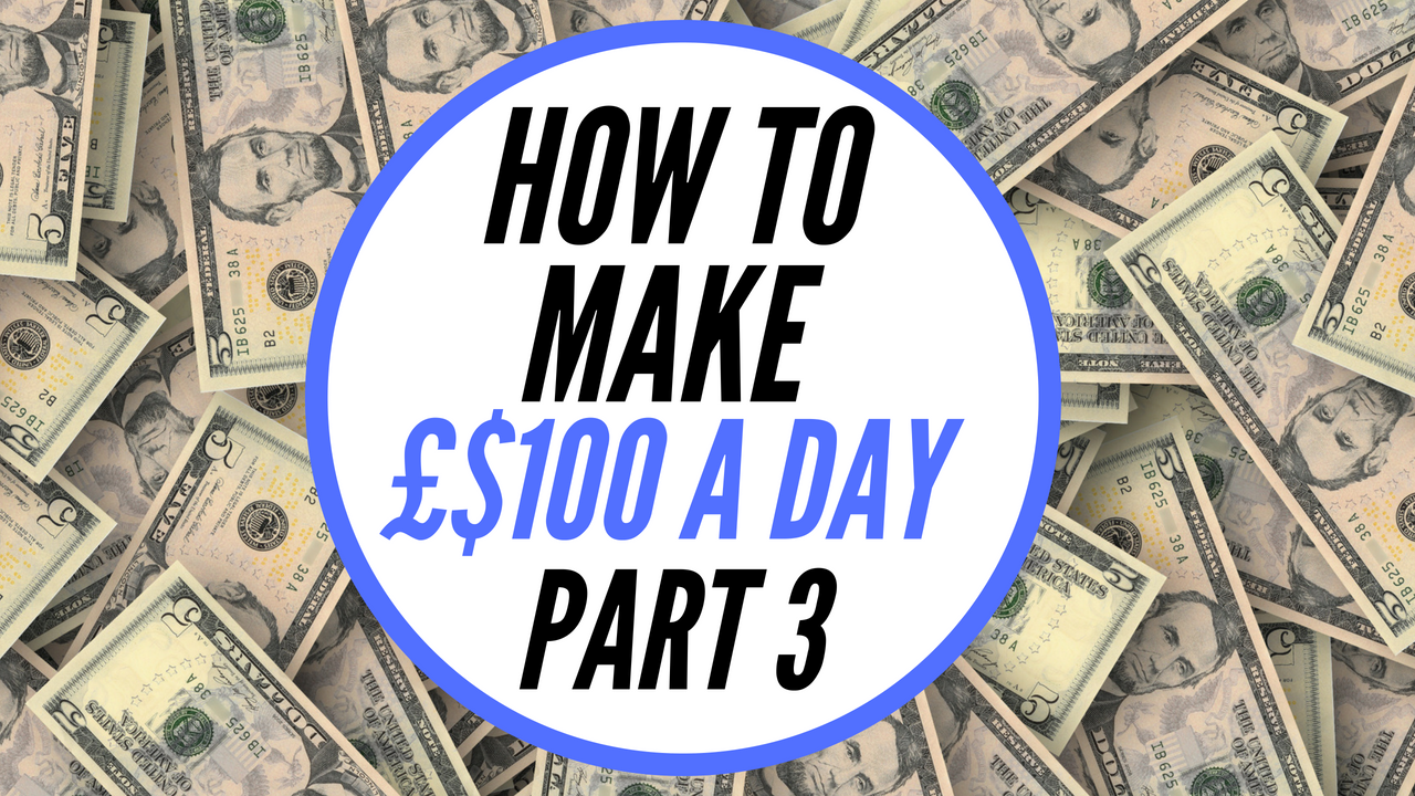 How To Make 100 A Day – Part 3