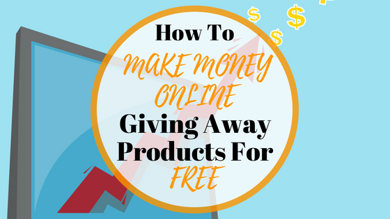 How To Make Money Online Giving Away Free Products.