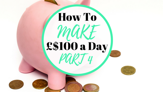 Today we look at How To Make 100 a day - Part 4 in the series.