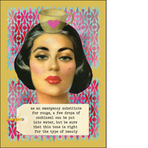 Greeting card: an emergency substitute for rouge: a few drops of cochineal. Inspired by wisdom from the 1932 New Home Encyclopaedia