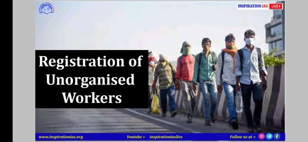 REGISTRATION FOR UNORGANISED WORKERS