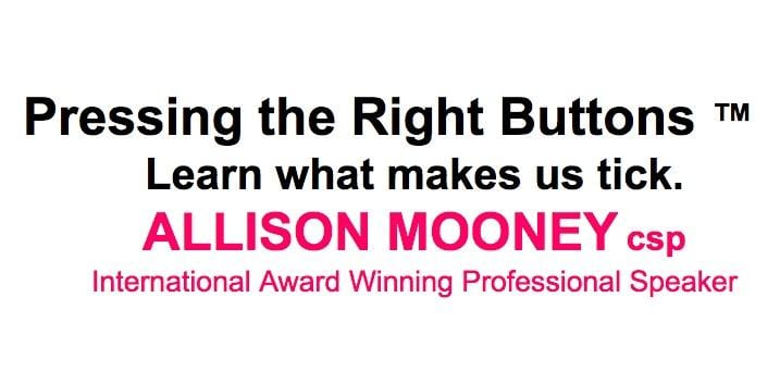 """""""Pressing the Right Buttons ™ – Learn What Makes Us Tick"""" By Allison Mooney, csp"""