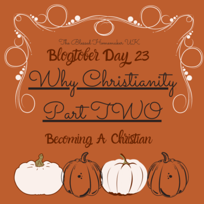 Blogtober Day 23 – Why Christianity *Part Two*