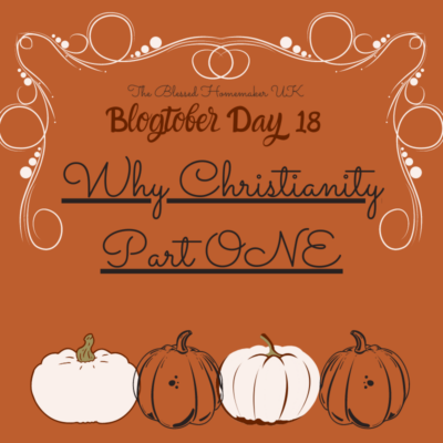 Blogtober Day 18 – Why Christianity? *Part ONE*