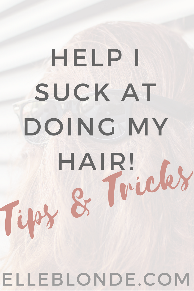 Help! I suck at doing my hair tips and tricks Elle Blonde luxury lifestyle destination blog