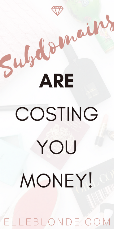 Subdomain-are-costing-you-money-elle-blonde-luxury-lifestyle-blog