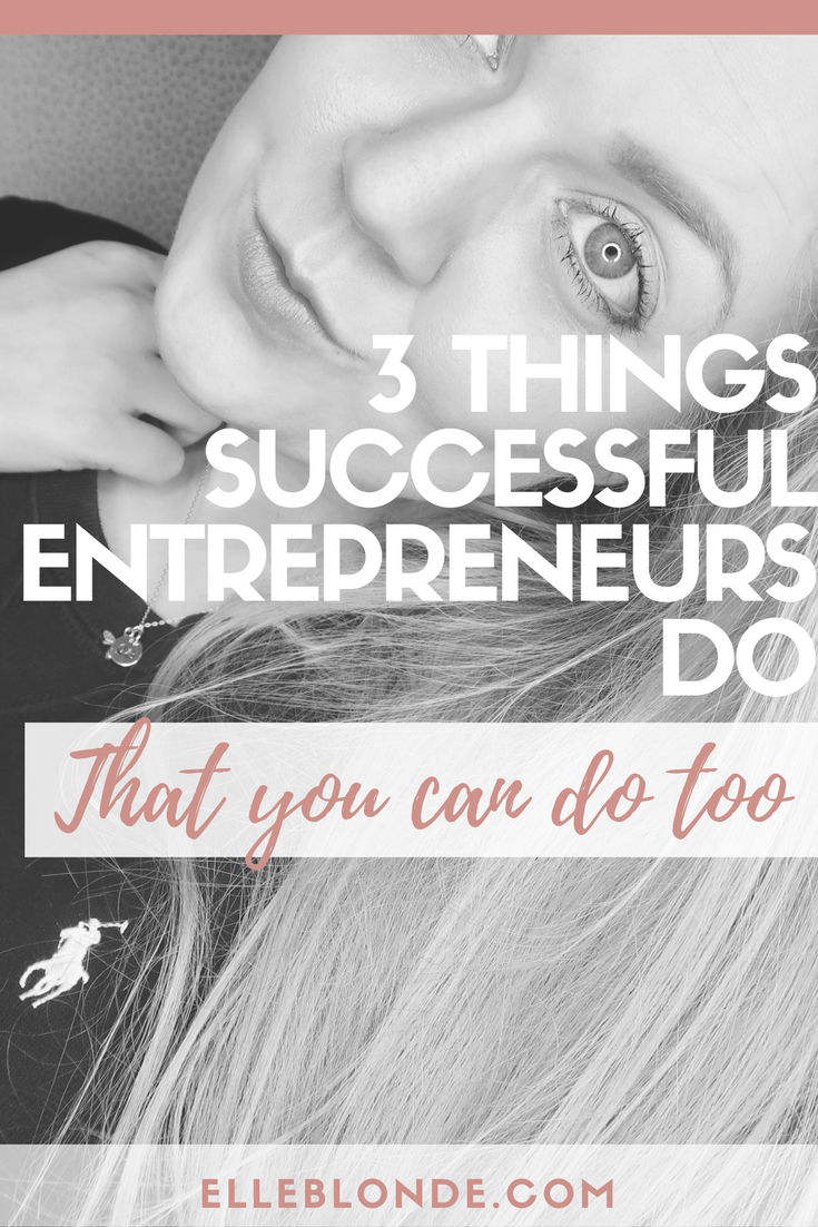 3 things that successful entrepreneurs do | Lifestyle & business coaching destination blog | Elle Blonde Luxury Lifestyle Blog