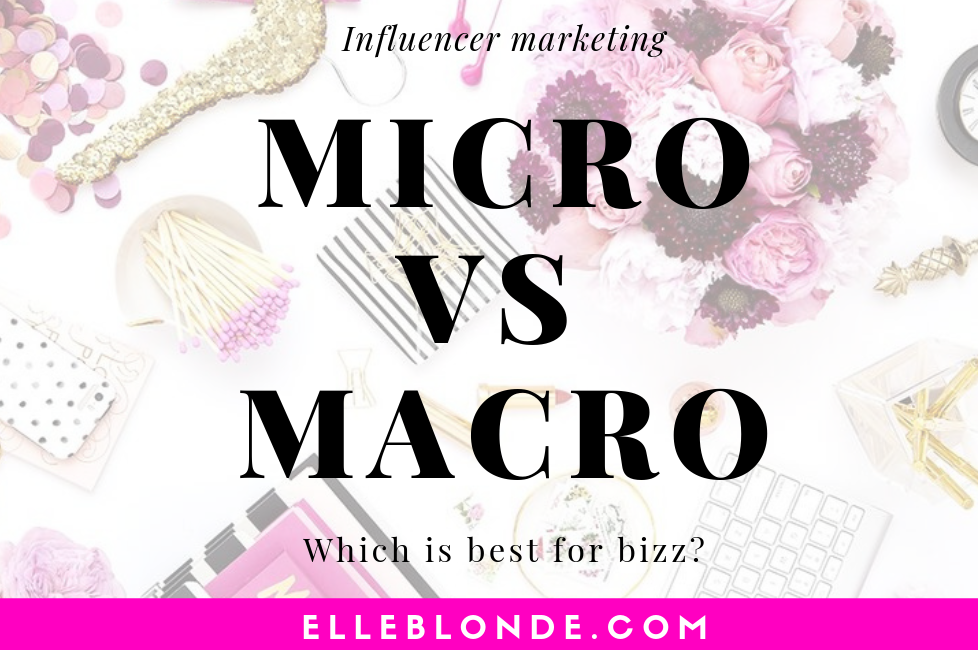 Micro vs Macro Influencer MArketing | which is better for business? We interviewed a handful of influencers and found out their thoughts | Elle Blonde Luxury Lifestyle Destination Blog