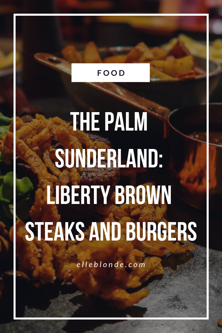 Discover the Palm is located in Sunderland, the 5 venue destination is ideal for the perfect night out whilst staying in one place. We headed to Liberty Brown the Steakhouse and Burger kitchen which is the original destination to check out their food | Food Review | Elle Blonde Luxury Lifestyle Destination Blog