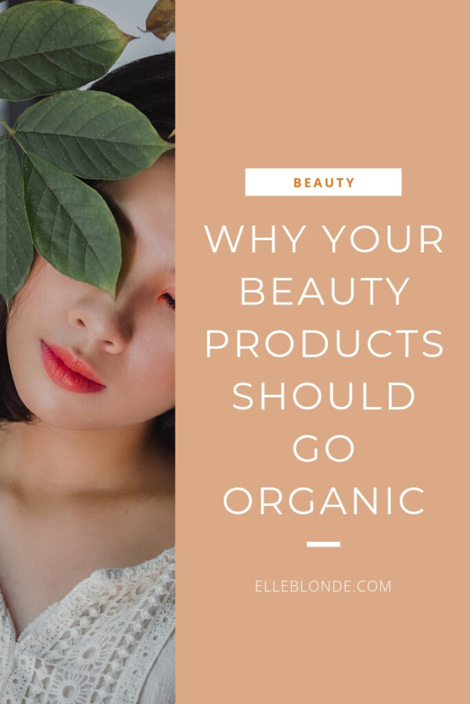 Why you need to switch your beauty products to organic skin care   Go Vegan   Tropic Skincare   Beauty Blog   Elle Blonde Luxury Lifestyle Destination Blog