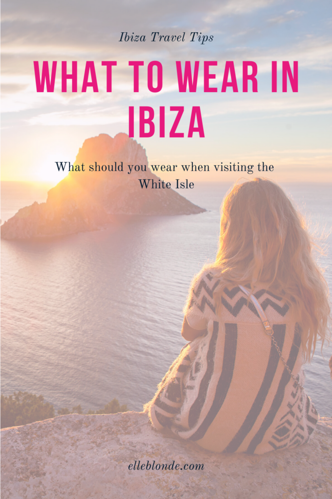 What to wear in Ibiza, your first time guide of what to wear when visiting the party White Isle   Travel Guide   Elle Blonde Luxury Lifestyle Destination Blog