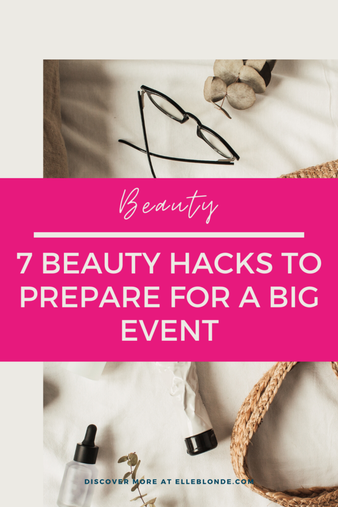 7 Beauty Guide Tips To Help Prepare For A Big Event - Wedding, Prom, Birthday, Gala | Beauty Blog | Elle Blonde Luxury Lifestyle Destination Blog
