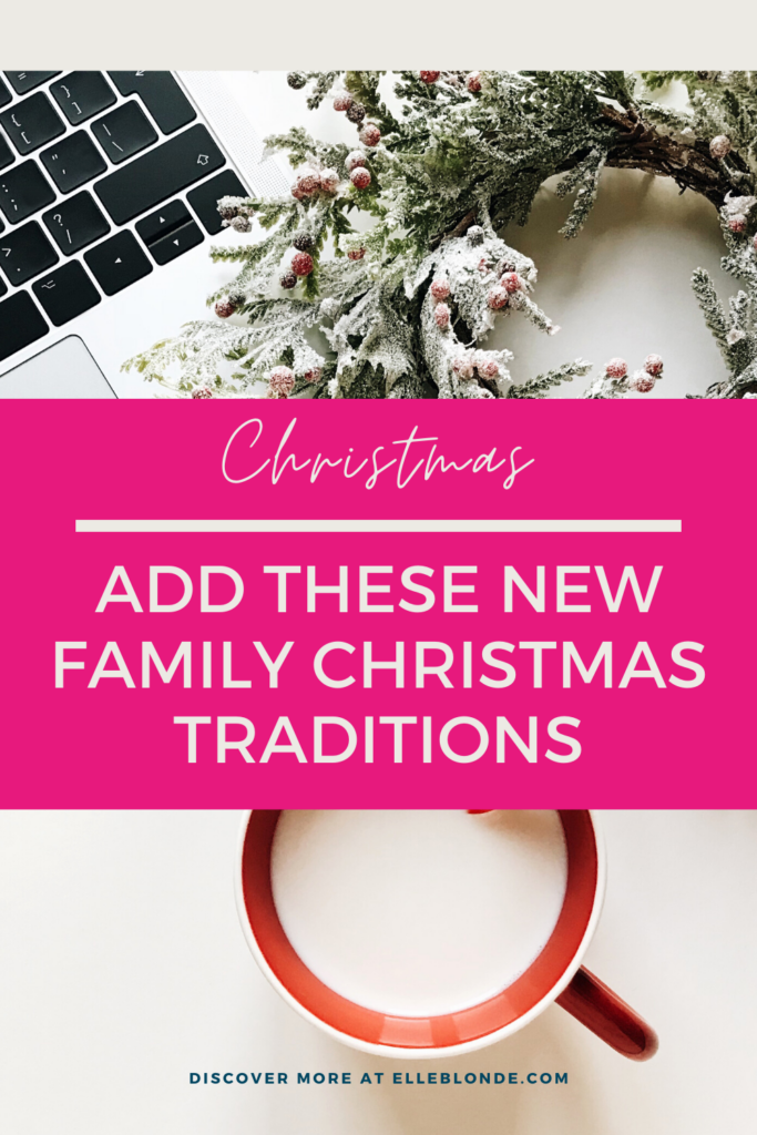 Christmas Family Traditions | How To Have The Best Christmas | Holiday Tips | Elle Blonde Luxury Lifestyle Destination Blog