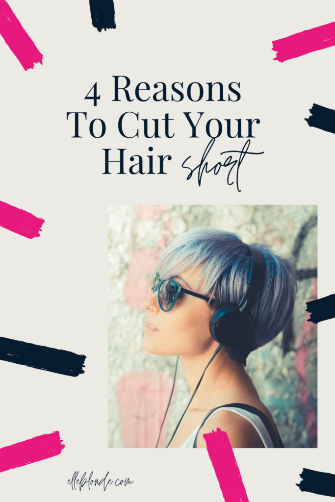 4 Reasons for cutting your hair short | A guide to short hair | Beauty Tips | Elle Blonde Luxury Lifestyle Destination Blog