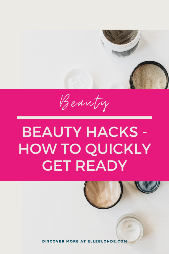 Beauty Hacks   Hot To Get Ready For Work Quickly   Elle Blonde Luxury Lifestyle Destination Blog
