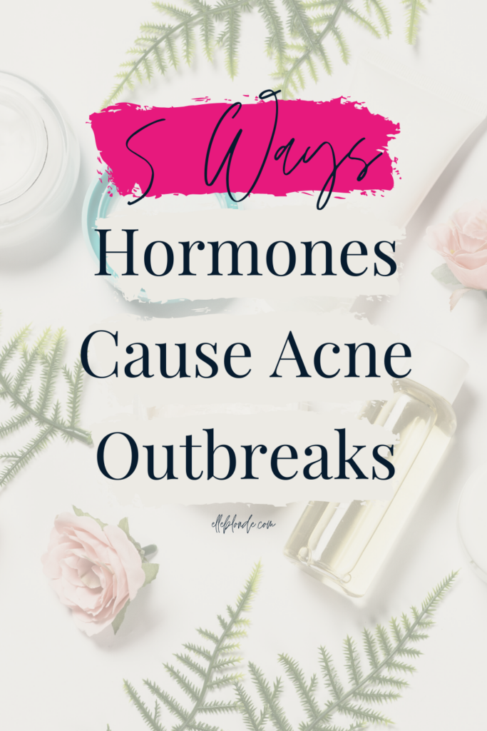 Acne Breakouts - 5 Ways Hormones Affect Your Skin | Beauty Tips | Elle Blonde Luxury Lifestyle Destination Blog
