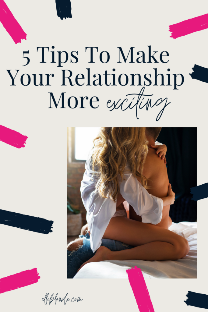 Make your relationship more exciting with these 5 simple tips | Elle Blonde Luxury Lifestyle Destination Blog